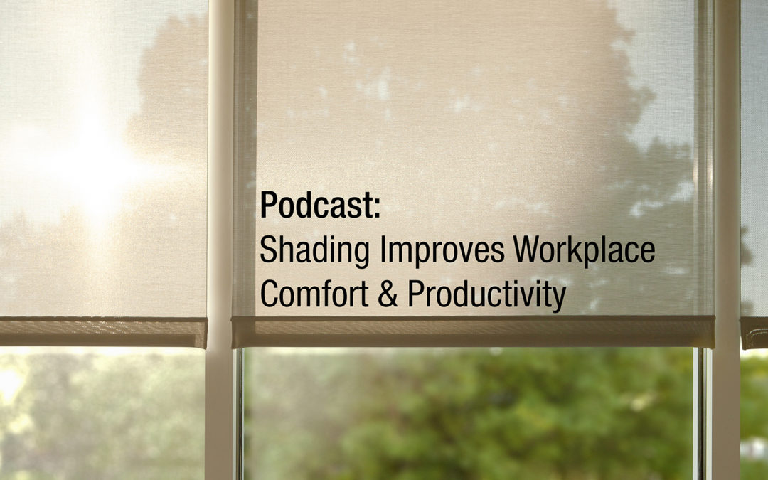 Podcast: Window Shades Improve Workplace Comfort and Productivity